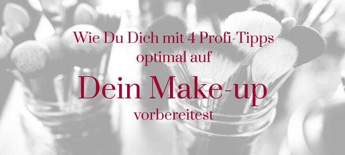 Wie Du Dich mit 4 Profi-Tipps optimal auf Dein Make-up vorbereitest