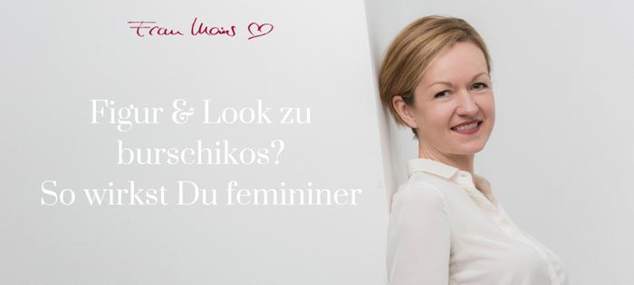 Figur & Look zu burschikos? So wirkst Du femininer