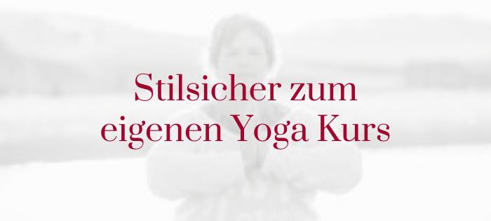 Stilsicher zum eigenen Yoga Kurs
