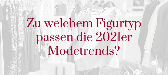 Zu welchem Figurtyp passen die 2021er Modetrends?